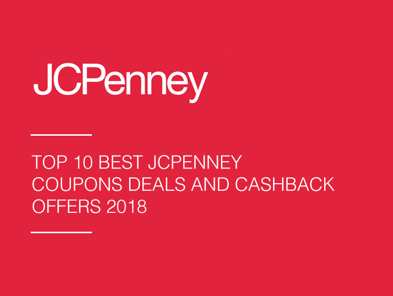Top 10 Best JCPenney Coupons, Deals and Cashback Offers 2018
