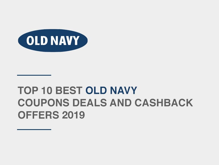 Top 10 Best Old Navy Coupons Deals and Cash Back Offers 2019
